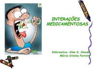 INTERAES MEDICAMENTOSAS Enfermeiras Aline S Almeida Mrcia Cristina