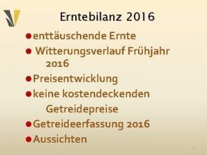 Erntebilanz 2016 l enttuschende Ernte Witterungsverlauf Frhjahr 2016