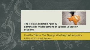 The Texas Education Agency Eliminating Mistreatment of Special