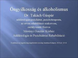 ngyilkossg s alkoholismus Dr Takch Gspr addiktolguspszichiter pszichoterapeuta