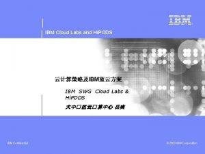 IBM Cloud Labs and Hi PODS IBM IBM