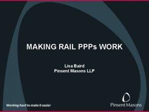 MAKING RAIL PPPs WORK Lisa Baird Pinsent Masons