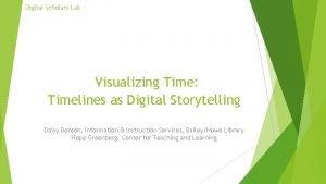 Digital Scholars Lab Visualizing Time Timelines as Digital