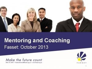 Mentoring and Coaching Fasset October 2013 1 Welcome