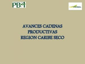 AVANCES CADENAS PRODUCTIVAS REGION CARIBE SECO COBERTURA DEL