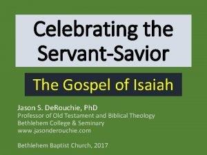 Celebrating the ServantSavior The Gospel of Isaiah Jason
