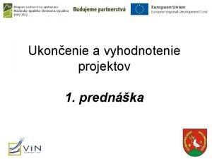 Ukonenie a vyhodnotenie projektov 1 prednka Ukonenie projektu