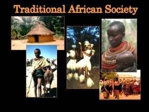 Traditional African Society 1000 different languages 1000 different