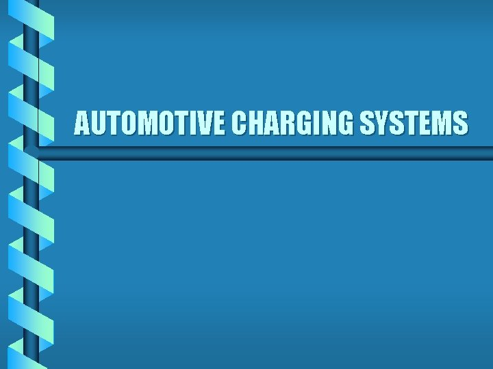 AUTOMOTIVE CHARGING SYSTEMS PURPOSE OF CHARGING SYSTEM b