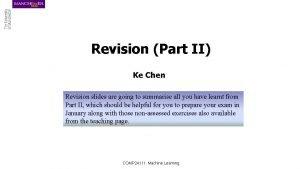 Revision Part II Ke Chen Revision slides are