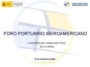 FORO PORTUARIO IBEROAMERICANO VI REUNIN DEL COMIT EJECUTIVO