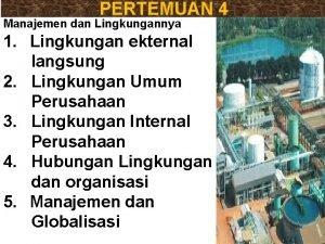 PERTEMUAN 4 Manajemen dan Lingkungannya 1 Lingkungan ekternal