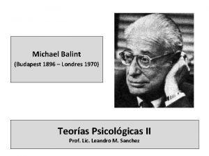 Michael Balint Budapest 1896 Londres 1970 Teoras Psicolgicas