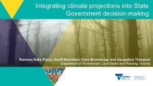 Integrating climate projections into State Government decisionmaking Ramona