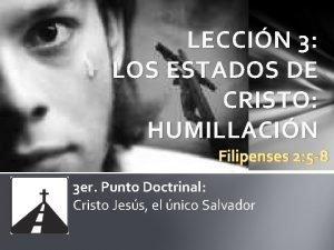 LECCIN 3 LOS ESTADOS DE CRISTO HUMILLACIN Filipenses
