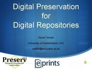 Digital Preservation for Digital Repositories David Tarrant University