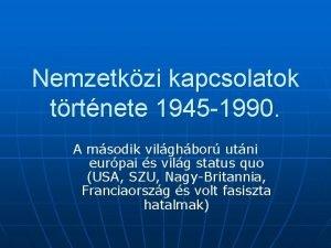 Nemzetkzi kapcsolatok trtnete 1945 1990 A msodik vilghbor