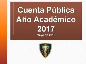 Cuenta Pblica Ao Acadmico 2017 Mayo de 2018