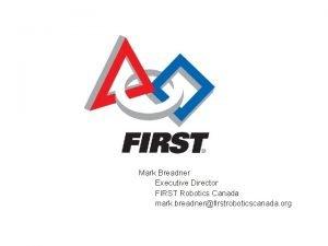 Mark Breadner Executive Director FIRST Robotics Canada mark