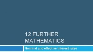 12 FURTHER MATHEMATICS Nominal and effective interest rates