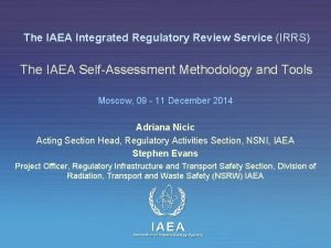The IAEA Integrated Regulatory Review Service IRRS The