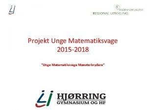 Projekt Unge Matematiksvage 2015 2018 Unge Matematiksvage Mnsterbrydere