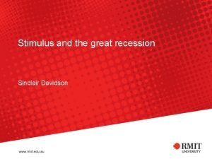 Stimulus and the great recession Sinclair Davidson On