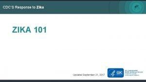 CDCS Response to Zika ZIKA 101 Updated September
