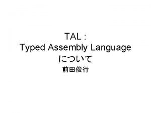 TAL Typed Assembly Language References13 TAL http www