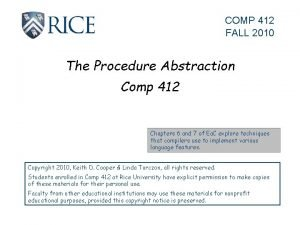 COMP 412 FALL 2010 The Procedure Abstraction Comp