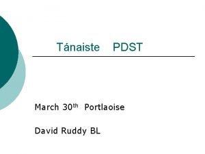 Tnaiste PDST March 30 th Portlaoise David Ruddy