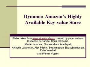 Dynamo Amazons Highly Available Keyvalue Store Slides taken