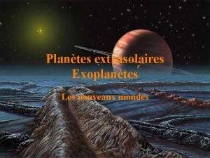 Plantes extrasolaires Exoplantes Les nouveaux mondes EXOQUOI Aot