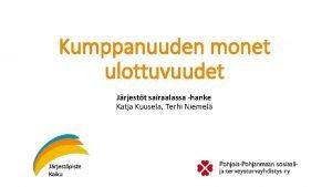 Kumppanuuden monet ulottuvuudet Jrjestt sairaalassa hanke Katja Kuusela