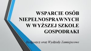 WSPARCIE OSB NIEPENOSPRAWNYCH W WYSZEJ SZKOLE GOSPODRAKI Bydgoszcz