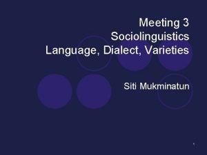 Meeting 3 Sociolinguistics Language Dialect Varieties Siti Mukminatun