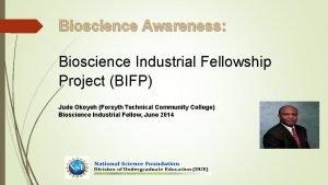 Bioscience Awareness Bioscience Industrial Fellowship Project BIFP Jude
