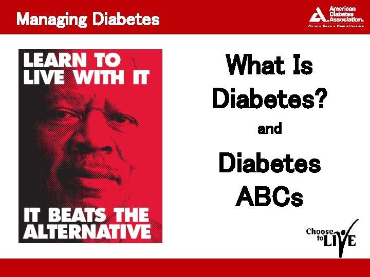 Managing Diabetes What Is Diabetes and Diabetes ABCs