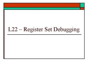L 22 Register Set Debugging Dual Ported Register