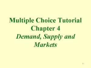 Multiple Choice Tutorial Chapter 4 Demand Supply and