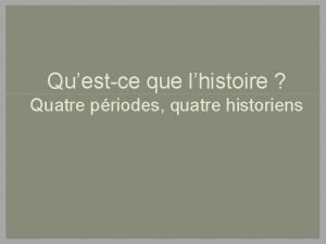 Questce que lhistoire Quatre priodes quatre historiens Lhistoire