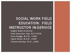SOCIAL WORK FIELD EDUCATION FIELD INSTRUCTOR INSERVICE Angelo