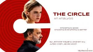 THE CIRCLE An Analysis Knowing is good Knowing