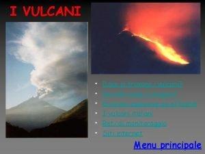 I VULCANI Dove si trovano i vulcani Perch