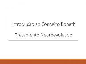 Introduo ao Conceito Bobath Tratamento Neuroevolutivo Histrico No