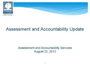 Assessment and Accountability Update Assessment and Accountability Services