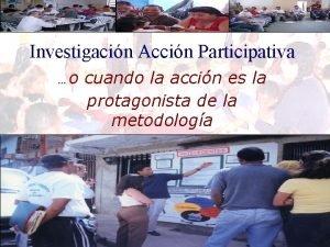 Investigacin Accin Participativa o cuando la accin es