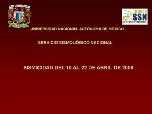 UNIVERSIDAD NACIONAL AUTNOMA DE MXICO SERVICIO SISMOLGICO NACIONAL