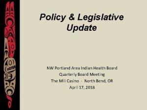 Policy Legislative Update NW Portland Area Indian Health