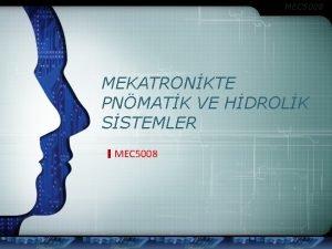 MEC 5008 MEKATRONKTE PNMATK VE HDROLK SSTEMLER MEC
